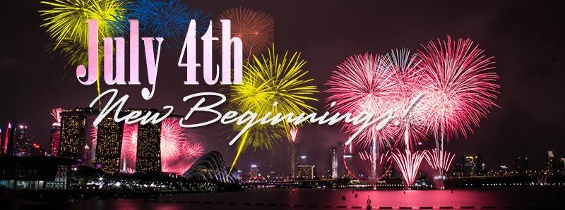 July 4th - New Beginnings!